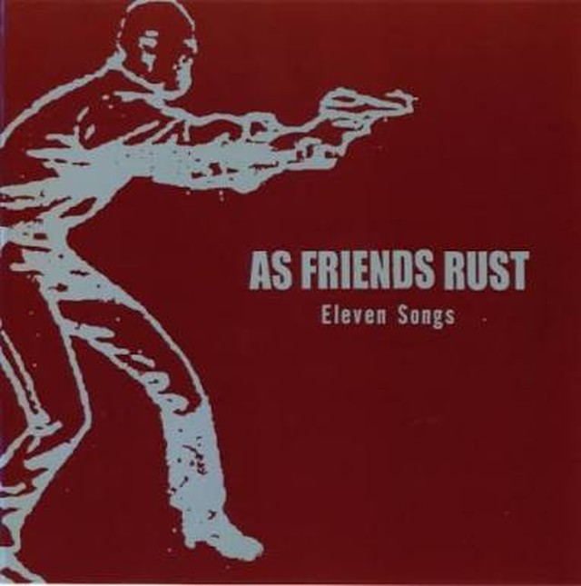 【USED】AS FRIENDS RUST / Eleven Songs