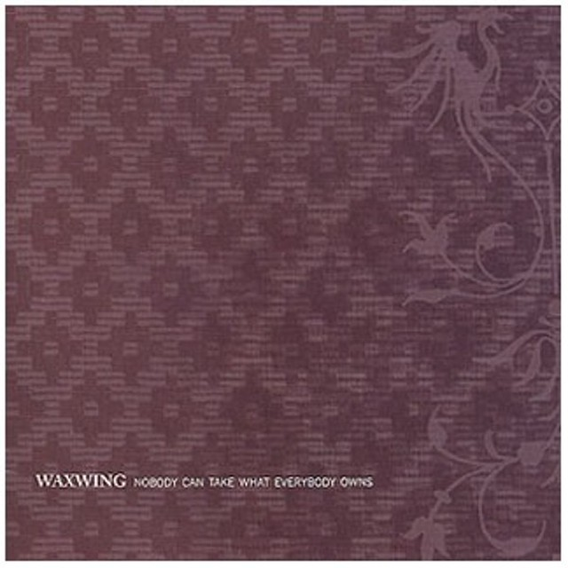 【USED】Waxwing / Nobody Can Take What Everybody Owns