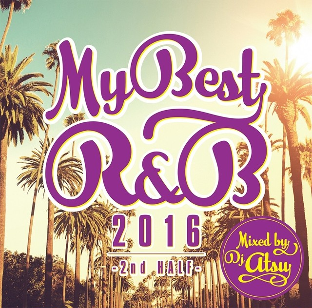DOWNLOAD : MYBEST OF R&B 2016 -2nd Half- / Mixed by DJ ATSU
