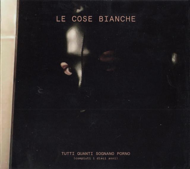 LE COSE BIANCHE - Tutti Quanti Sognano Porno  CD - メイン画像