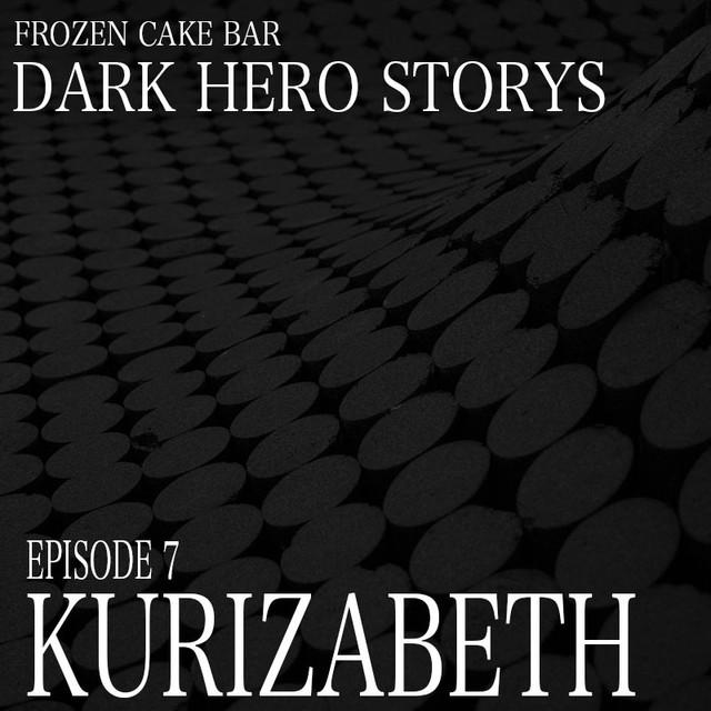 DARK HERO STORYS story of KURIZABETH