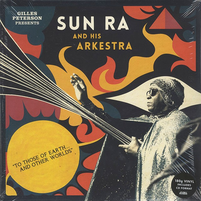 Gilles Peterson Presents Sun Ra And His Arkestra / To Those Of Earth... And Other Worlds (2LP + 2CD)
