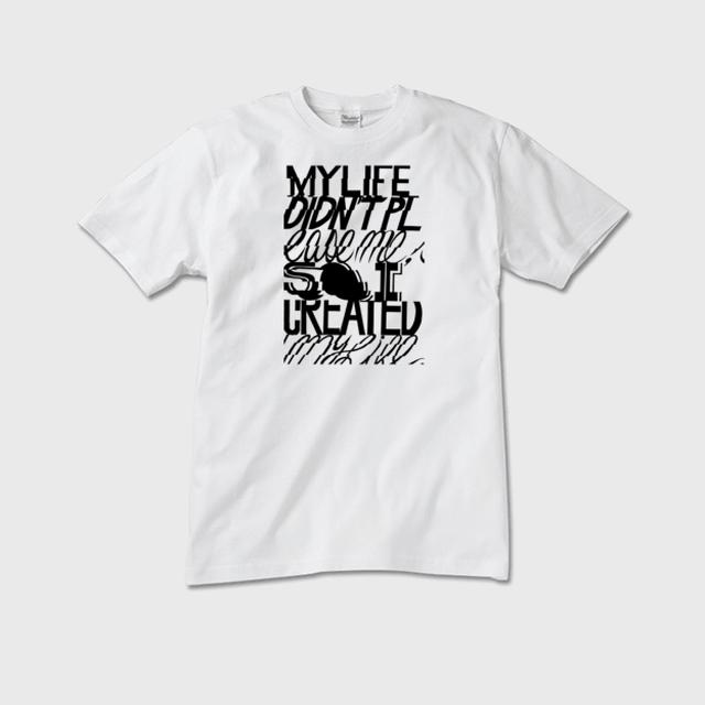 【メンズクルーネックTシャツ】My life didn't please me, So I created my life.