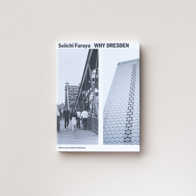 WHY DRESDEN - Photographs 1984/85 & 2015 by Seiichi Furuya