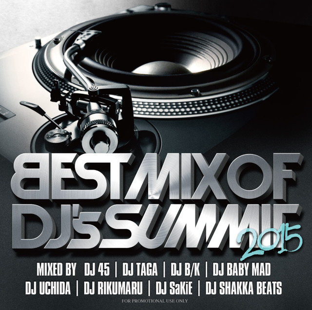 DOWNLOAD : BEST MIX OF DJ's SUMMIT 2015 / Mixed by 45, TAGA, B/K, BABY MAD, UCHIDA, RIKUMARU, SaKie, SHAKKA BEATS