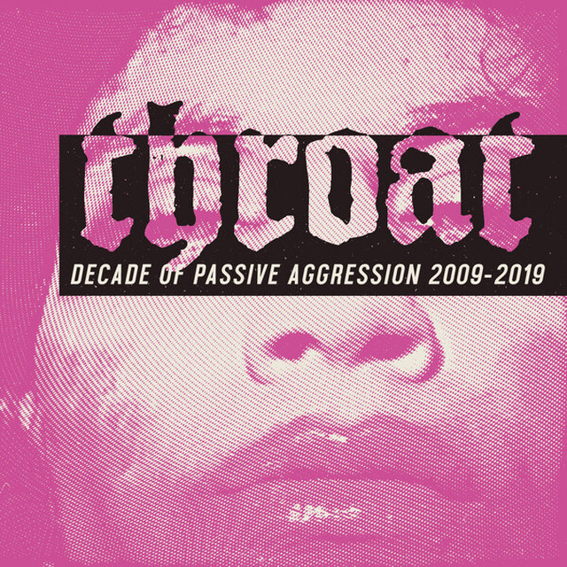 THROAT ‎– Decade Of Passive Aggression 2009​-​2019(2CD)