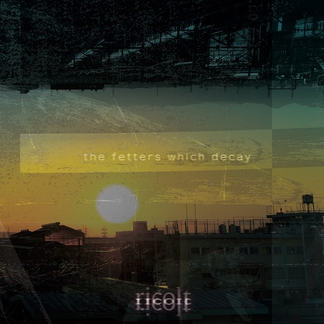 【DISTRO】ricolt / the fetters which decay