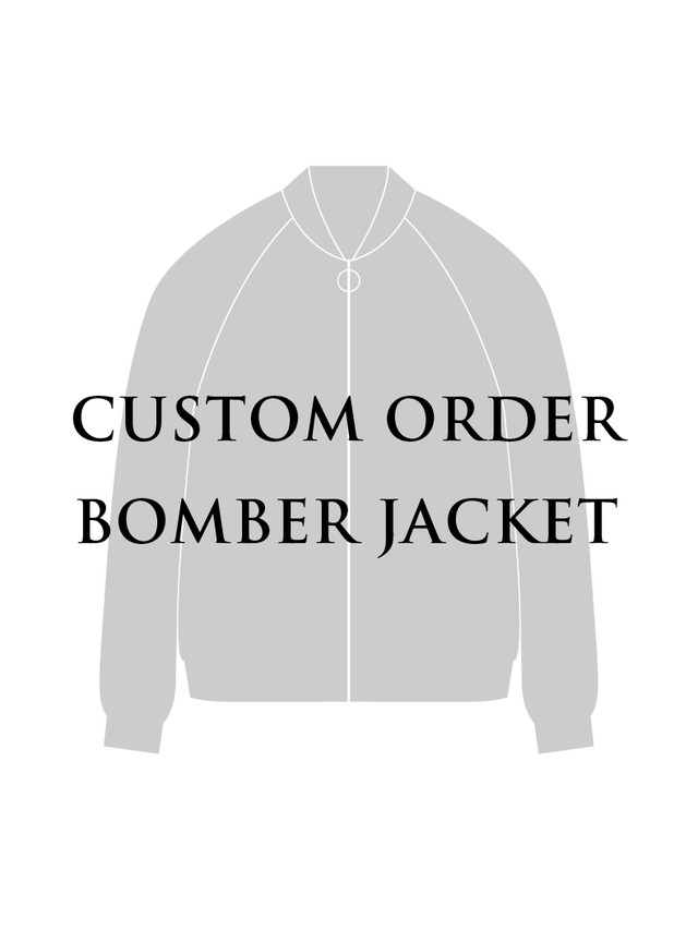 CUSTOM ORDER BOMBER JACKET