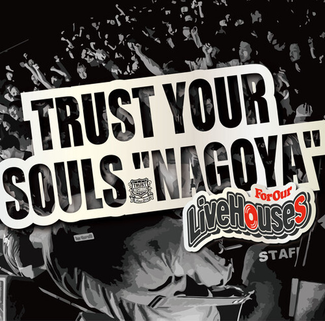 "V.A TRUST YOUR SOULS ""NAGOYA""-For Our Live Houses-"
