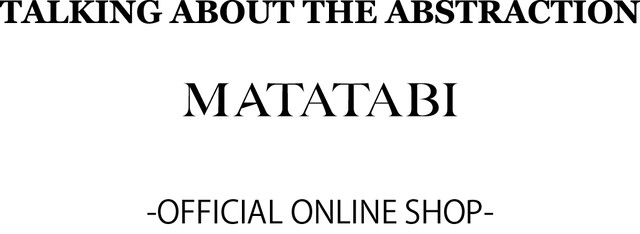 TALKING ABOUT THE ABSTRACTION Breathed Thing MATATABI