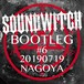 【SOUNDWITCH】BOOTLEG #6 Nagoya