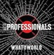 THE PROFESSIONALS/WHAT IN THE WORLD