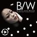 video clip「B/W」