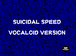 SUICIDAL SPEED