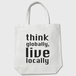 think globally, live locally トートバッグ(W×B)