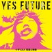 【CD+DVD】YES FUTURE~Deluxe Edition~
