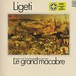 LIGETI - Szenen Und Zwischenspiele Aus Der Oper Le Grand Macabre