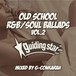 OLD SCHOOL R&B SOUL BALLDS vol.2 Mixed by G-Conkarah