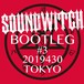 【SOUNDWITCH】BOOTLEG #3 Tokyo