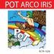 ARCO IRIS / POT
