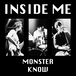 "INSIDE ME ""Monster/Know"""