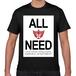 ALL I NEED TシャツBK