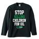 STOP KILLING CHILDREN FOR OIL【LONG SLEEVE】GREEN / RED