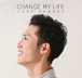 CHANGE MY LIFE / 黒木佑樹