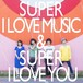 SUPER I LOVE MUSIC
