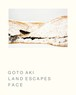 LAND ESCAPES - FACE(写真集|著者:GOTO AKI)