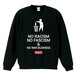 NO RACISM NO FASCISM & NO WAR BUSINESS(SWEAT) ブラック