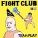 TEAM PLAY / FIGHT CLUB
