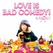 【CD】LOVE IS BAD COMEDY!