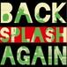 BACK AGAIN / SPLASH