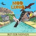 "MOD LUNG ""RIVER SONGS"""