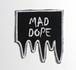 MAD DOPE