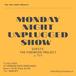 11/2 MONDAY NIGHT UNPLUGGED SHOW