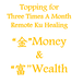 """Topping  """"Money and Wealth"""" for Three Times A Month Ku Remote Healing"""