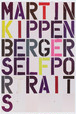Christopher Wool Exhibition Poster MARTIN KIPPENBERGER: SELF PORTRAITS 2005