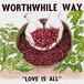 worthwhile way / love is all cd