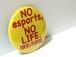 NO esports NO LIFE 缶バッジ