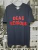 THE デッドシリアスTシャツ
