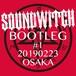 【SOUNDWITCH】BOOTLEG #1 Osaka