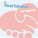 The Heartshakes / For You & Me