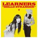 LEARNERS /HELLO STRANGER CD
