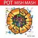 MISH MASH / POT